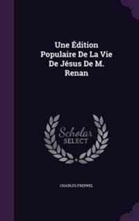 Une Edition Populaire de La Vie de Jesus de M. Renan