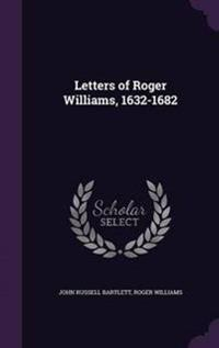 Letters of Roger Williams, 1632-1682