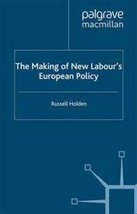 The Making of New Labour's European Policy