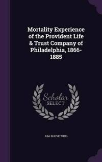 Mortality Experience of the Provident Life & Trust Company of Philadelphia, 1866-1885