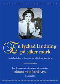 En lyckad landning på säker mark : den farliga flykten ur Khomeinis klor till frihetens land Sverige : självbiografi