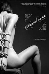 Whipped Women: The Confessor, and Other Erotic Tales