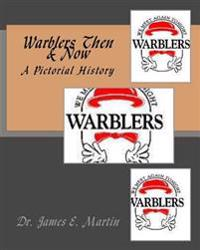 Warblers Then & Now: A Pictorial History