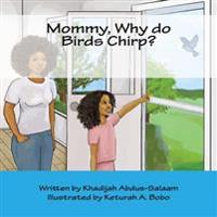 Mommy, Why Do Birds Chirp?