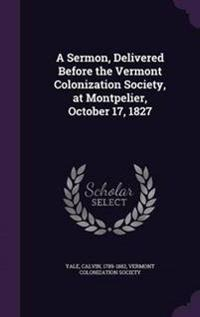 A Sermon, Delivered Before the Vermont Colonization Society, at Montpelier, October 17, 1827
