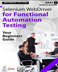 Absolute Beginner (Part 1) Selenium Webdriver for Functional Automation Testing: Your Beginners Guide (Black & White Edition)