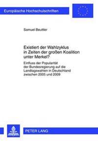 Existiert Der Wahlzyklus in Zeiten Der Groen Koalition Unter Merkel?: Einfluss Der Popularitaet Der Bundesregierung Auf Die Landtagswahlen in Deutschl