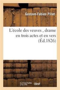 L'�cole Des Veuves, Drame En Trois Actes Et En Vers, Par M. Gustave-Fabien Pillet