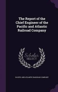 The Report of the Chief Engineer of the Pacific and Atlantic Railroad Company