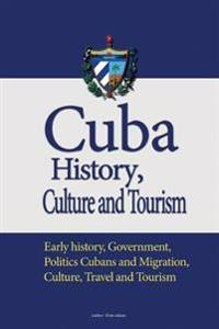 Cuba History, Culture and Tourism: Early History, Government, Politics Cubans and Migration, Culture, Travel and Tourism