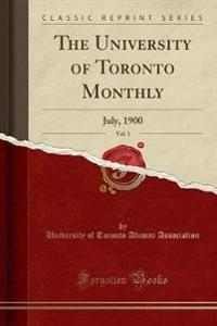 The University of Toronto Monthly, Vol. 1