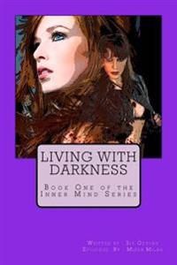 Living with Darkness: A Story of Choices, Desires, and Faith