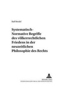 Systematisch-Normative Begriffe Des Voelkerrechtlichen Friedens in Der Neuzeitlichen Philosophie Des Rechts