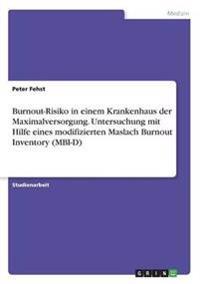 Burnout-Risiko in Einem Krankenhaus Der Maximalversorgung. Untersuchung Mit Hilfe Eines Modifizierten Maslach Burnout Inventory (Mbi-D)