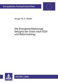 Die Energierechtsetzungsbefugnis Der Union Nach Egv Und Reformvertrag