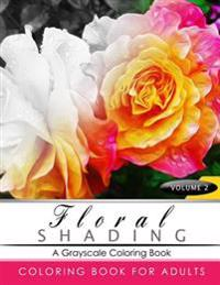 Floral Shading Volume 2: A Grayscale Adult Coloring Book of Flowers, Plants & Landscapes Coloring Book for Adults