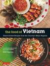 Food of Vietnam: Easy-To-Follow Recipes from the Country's Major Regions [Vietnamese Cookbook with Over 80 Recipes]