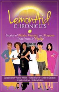 Lemonaid Chronicles: Stories of Pitfalls, Passion, and Purpose That Result in Payday