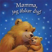 Mamma, jag älskar dig!
