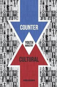 Countercultural Youth Ministry