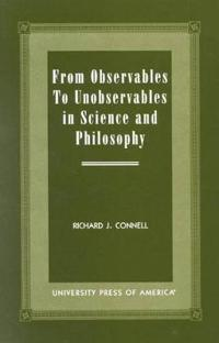 From Observables to Unobservables in Science and Philosophy