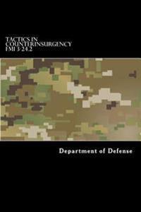 Tactics in Counterinsurgency Fmi 3-24.2: (Fm 90-8, FM 7-98)