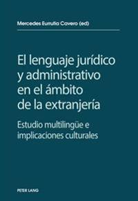 El Lenguaje Juridico y Administrativo En El Ambito de La Extranjeria: Estudio Multilinguee E Implicaciones Socioculturales