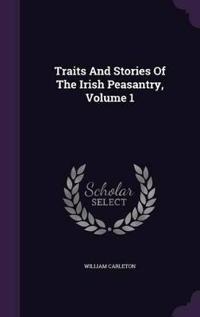 Traits and Stories of the Irish Peasantry Volume 1