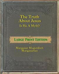 The Truth about Jesus - Is He a Myth? [Large Print]: Large Print Edition