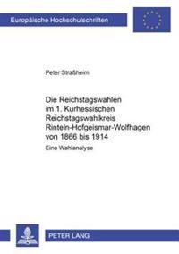 Die Reichstagswahlen Im 1. Kurhessischen Reichstagswahlkreis Rinteln-Hofgeismar-Wolfhagen Von 1866 Bis 1914: Eine Wahlanalyse