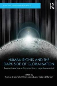 Human Rights and the Dark Side of Globalisation: Transnational Law Enforcement and Migration Control