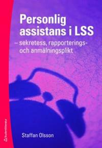 Personlig assistans i LSS : sekretess, rapporterings- och anmälningsplikt