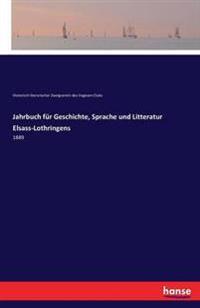 Jahrbuch Fur Geschichte, Sprache Und Litteratur Elsass-Lothringens