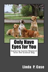 Only Have Eyes for You: Exploring Canine Research with the Science Dog