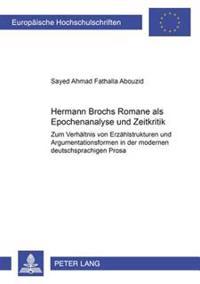 Hermann Brochs Romane ALS Epochenanalyse Und Zeitkritik: Zum Verhaeltnis Von Erzaehlstrukturen Und Argumentationsformen in Der Modernen Deutschsprachi
