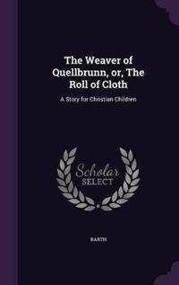 The Weaver of Quellbrunn, Or, the Roll of Cloth