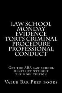 Law School Monday Evidence Torts Criminal Procedure Professional Conduct: Get the ABA Law School Mentality Without the High Tuition