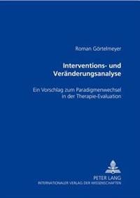 Interventions- Und Veraenderungsanalyse: Ein Vorschlag Zum Paradigmenwechsel in Der Therapie-Evaluation