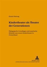 Kindertheater ALS Theater Der Generationen: Paedagogische Grundlagen Und Empirische Befunde Zum Neuen Kindertheater in Deutschland