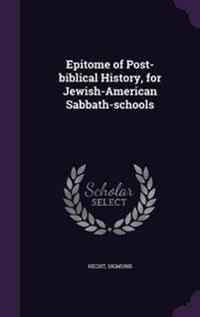 Epitome of Post-Biblical History, for Jewish-American Sabbath-Schools