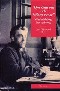 Om Gud vill och hälsan varar : Vilhelm Mobergs brev 1918-1949