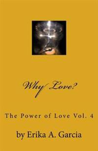 Why Love?: The Power of Love Vol. 4