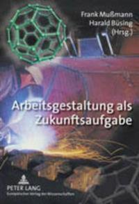 Arbeitsgestaltung ALS Zukunftsaufgabe: Jahrestagung Des Niedersaechsischen Kooperationsstellennetzwerkes Hochschulen Und Gewerkschaften