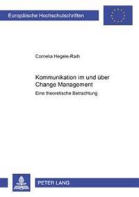 Kommunikation Im Und Ueber Change Management: Eine Theoretische Betrachtung