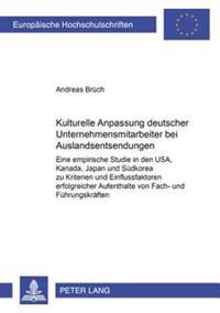 Kulturelle Anpassung Deutscher Unternehmensmitarbeiter Bei Auslandsentsendungen: Eine Empirische Studie in Den USA, Kanada, Japan Und Suedkorea Zu Kri