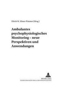 Ambulantes Psychophysiologisches Monitoring - Neue Perspektiven Und Anwendungen