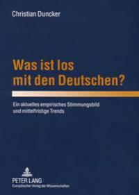 Was Ist Los Mit Den Deutschen?: Ein Aktuelles Empirisches Stimmungsbild Und Mittelfristige Trends