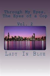 Through My Eyes, the Eyes of a Cop: Volume 2