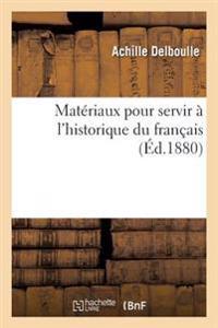 Materiaux Pour Servir A L'Historique Du Francais