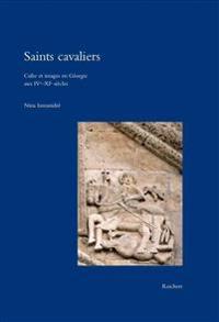 Saints Cavaliers: Culte Et Images En Georgie Aux Ive-XIE Siecles